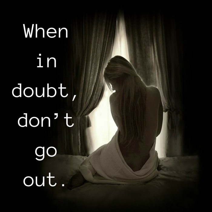 when in doubt, don't go out