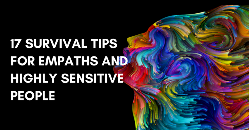 17 Survival Tips For Empaths And Highly Sensitive People