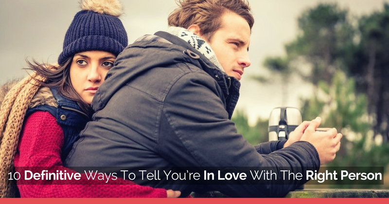 how to know you re dating the right person In a culture that allows us to choose the person we're going to marry once you've asked the right questions whether or not to marry the woman you're dating.