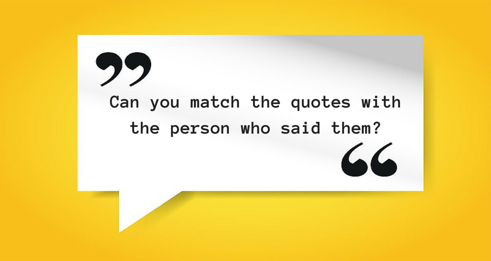 Quotes Quiz Extraordinary Quiz Can You Match These Inspirational Quotes With The Famous
