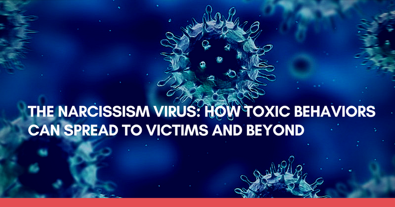 The Narcissism Virus: How Toxic Behaviors Can Spread To