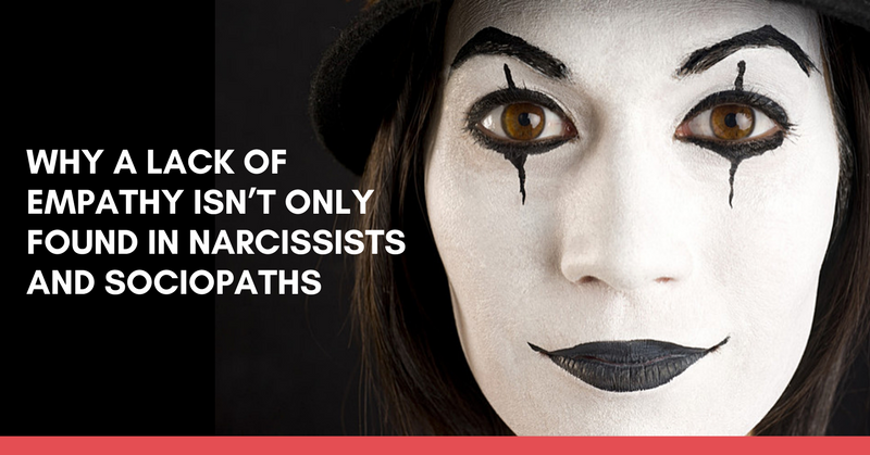 Why A Lack Of Empathy Isn't Only Found In Narcissists And Sociopaths