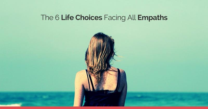The 6 Life Choices Facing All Empaths