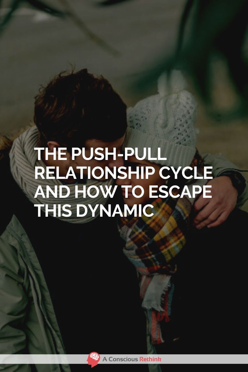 The Push Pull Relationship Cycle And How To Escape This Dynamic