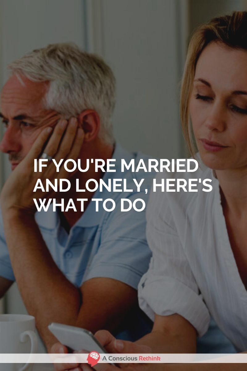 If Youre Married And Lonely, Heres What You Need To Do
